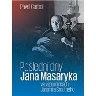 Poslední dny Jana Masaryka: ve vzpomínkách Jaromíra Smutného - Kniha
