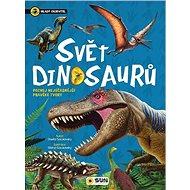 Svět dinosaurů Mladý objevitel: Poznej nejúžasnější pravěké tvory - Kniha