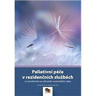 Paliativní péče v rezidenčních službách: se zaměřením na uživatele seniorského věku - Kniha