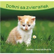 Dotkni sa zvieratiek Domáci maznáčikovia - Kniha
