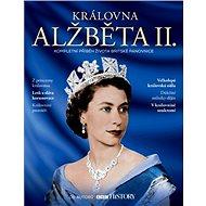 Královna Alžběta II.: Kompletní příběh života britské panovnice - Kniha