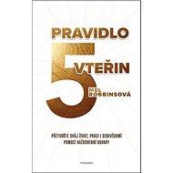 Pravidlo 5 vteřin: Přetvořte svůj život, práci i sebevědomí pomocí každodenní odvahy - Kniha