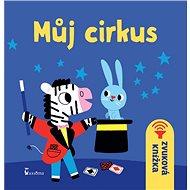 Můj cirkus: Zvuková knížka - Kniha
