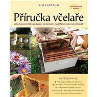 Příručka včelaře: Jak chovat včely na dvoře, za domem, na střeše nebo na zahradě - Kniha