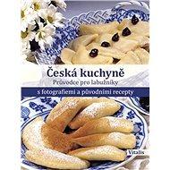 Česká kuchyně: Průvodce pro labužníky s fotografiemi a původními recepty - Kniha