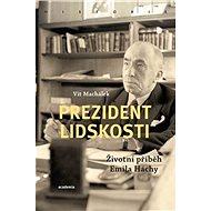 Prezident lidskosti: Životní příběh Emila Háchy - Kniha