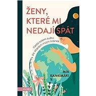 Ženy, které mi nedají spát: Cesta kolem světa po stopách mých hrdinek - Kniha