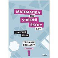 Matematika pro střední školy 1.díl Zkrácená verze: Pracovní sešit Základní poznatky - Kniha