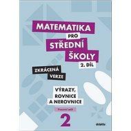 Matematika pro střední školy 2.díl Zkrácená verze: Pracovní sešit Výrazy, rovnice a nerovnice - Kniha