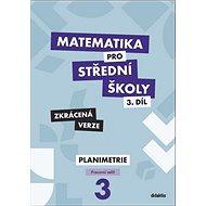 Matematika pro střední školy 3.díl Zkrácená verze: Pracovní sešit Planimetrie - Kniha