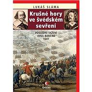 Krušné hory ve švédském sevření: Poslední tažení Jana Banéra 1641 - Kniha