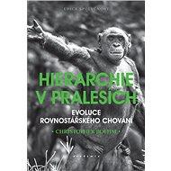 Hierarchie v pralesích: Evoluce rovnostářského chování - Kniha