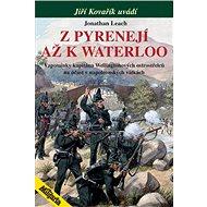Z Pyrenejí až k Waterloo: Vzpomínky kapitána Wellingtonových ostrostřelců - Kniha