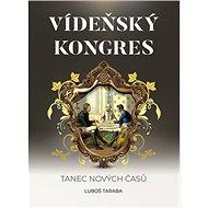 Vídeňský kongres: Tanec nových časů
