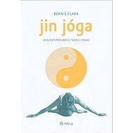 Jin jóga: Ucelený průvodce teorií i praxí - Kniha