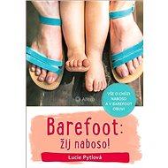 Barefoot: žij naboso!: Vše o chůzi naboso a v barefoot obuvi