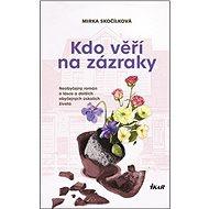 Kdo věří na zázraky: Neobyčejný román o lásce a dalších obyčejných úskalích života - Kniha