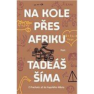 Na kole přes Afriku: Z Prachatic až do Kapského Města - Kniha