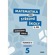 Matematika pro střední školy 5.díl Zkrácená verze: Pracovní sešit Funkce II - Kniha