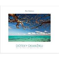 Doteky okamžiku: Mauricius -Tahiti - Svatá Lucie -  Vanuatu - Papua Nová Guinea - Maledivy - Kost - Kniha