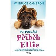Psí poslání Příběh Ellie: Napínavá dobrodružství statečné fenky Ellie ... - Kniha