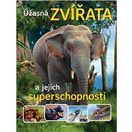 Úžasná zvířata a jejich superschopnosti - Kniha