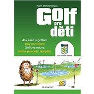 Golf pro děti: Jak začít s golfem. Tipy na trénink. Golfová mluva ... - Kniha