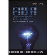 Jak porozumět aplikované behaviorální analýze: Úvod do ABA pro rodiče, učitele a další profesionály
