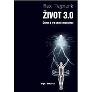 Život 3.0: Člověk v éře umělé inteligence - Kniha