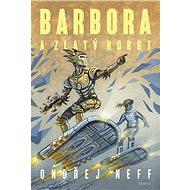 Barbora a Zlatý robot - Kniha