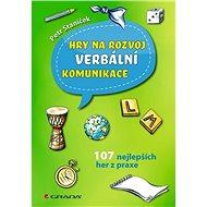 Hry na rozvoj verbální komunikace: 107 nejlepších her z praxe