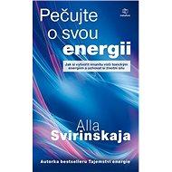 Pečujte o svou energii: Jak si vytvořit imunitu vůči toxickým energiím a uchovat si vlastní životní  - Kniha