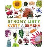 Stromy, listy, kvety a semená: Obrazová encyklopédia rastlinnej ríše - Kniha