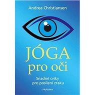 Jóga pro oči: Snadné cviky pro posílení - Kniha