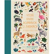 Veľká kniha rozprávok o zvieratách zo všetkých kútov sveta - Kniha