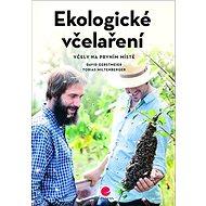 Ekologické včelaření: Včely na prvním místě