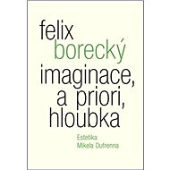 Imaginace, a priori, hloubka: Estetika Mikela Dufrenna - Kniha