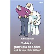 Babička potrkala dědečka: aneb Co tomu říkáte, doktore? - Kniha