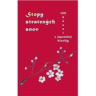 Stopy stratených snov: 100 básní z japonskej klasiky - Kniha