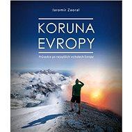 Koruna Evropy: Průvodce po nevyšších vrcholech Evropy - Kniha