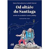 Od oltáře do Santiaga: aneb na svatební cestu pěšky - Kniha