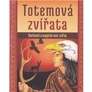 Totemová zvířata: Duchovní a magická moc zvířat - Kniha