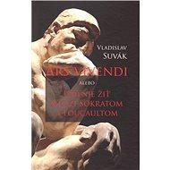 Ars vivendi alebo Umenie žiť medzi Sokratom a Foucaultom - Kniha