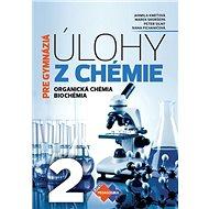 Úlohy z chémie 2 pre gymnáziá: Organická chémia, Biochémia - Kniha