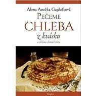 Kniha Pečeme chleba z kvásku a děláme domácí těsta - Kniha