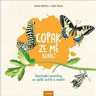 Copak ze mě bude?: Fascinující proměny ve světě zvířat a rostlin - Kniha