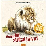 Musí si lvi stříhat hřívu?: Čím nás zvířata fascinují a v čem se od nás liší - Kniha