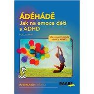 ÁDÉHÁDĚ Jak na emoce dětí s ADHD: Vše, co potřebujete vědět o ADHD.