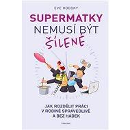 Supermatky nemusí být šílené: Jak rozdělit práci v rodině spravedlivě a bez hádek - Kniha