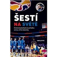 Šestí na světě: Čínská basketbalová pohádka očima Jiřího Kalemby - Kniha